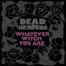 Cover DEAD HEAVENS, whatever witch you are
