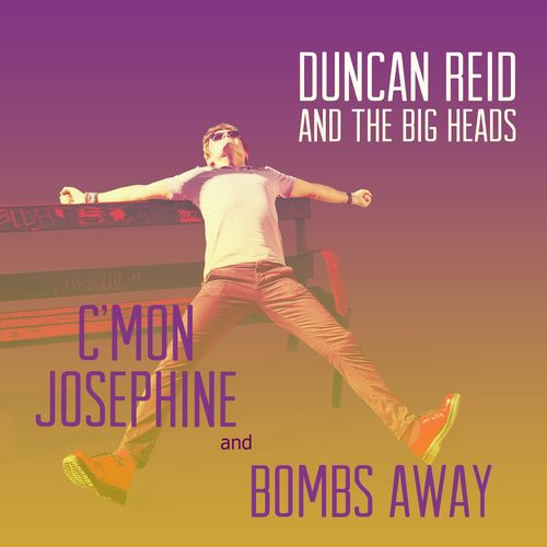 DUNCAN REID & THE BIG HEADS, c´mon josephine / bombs away cover