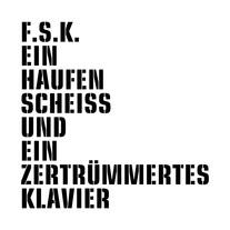F.S.K., ein haufen scheiss und ein zertrümmertes klavier cover