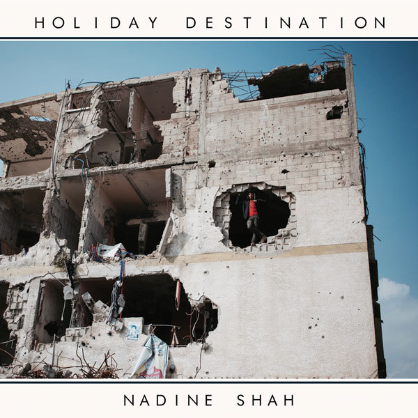 Cover NADINE SHAH, holiday destination