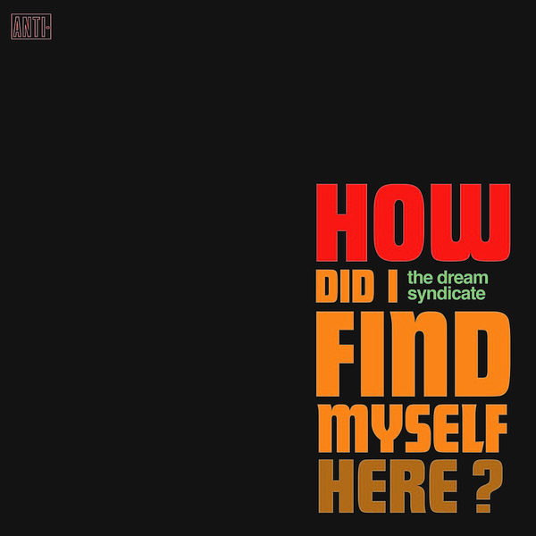 DREAM SYNDICATE, how did i find myself here cover