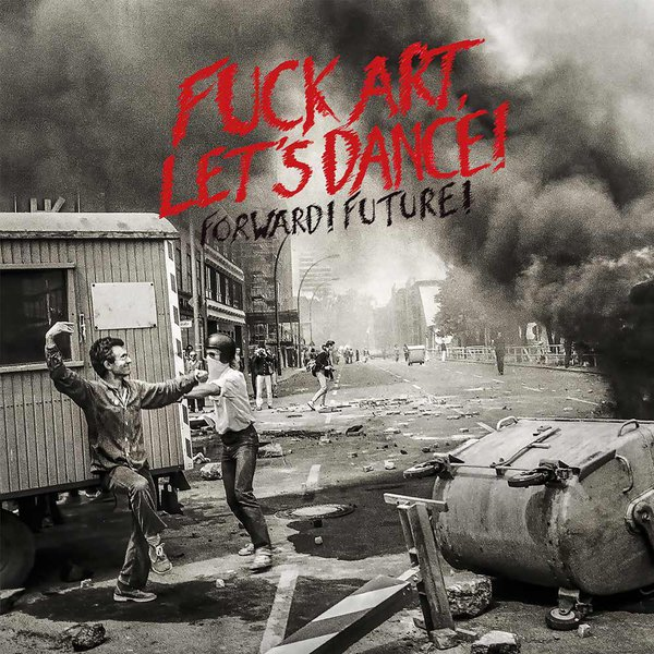 Cover FUCK ART LET´S DANCE, forward! future!
