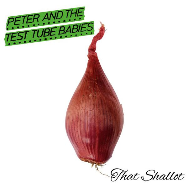 PETER & THE TEST TUBE BABIES, that shallot cover