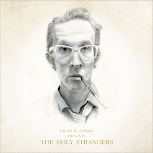 Cover MICAH P. HINSON, presents the holy strangers