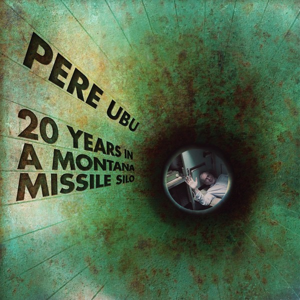 PERE UBU, 20 years in a montana missile silo cover