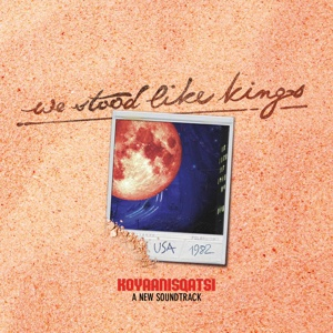 Cover WE STOOD LIKE KINGS, usa 1982 - koyaanisqatsi-a new soundtrack