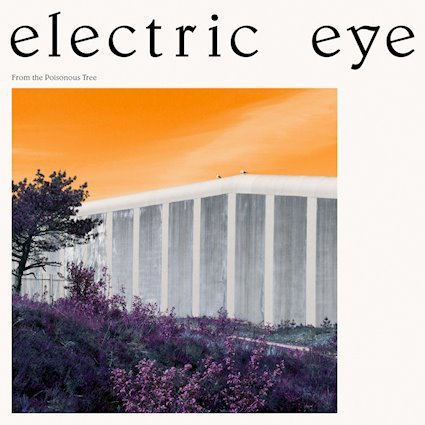 ELECTRIC EYE, from the poisonous tree cover