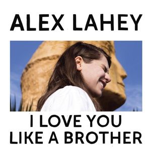 ALEX LAHEY, i love you like a brother cover
