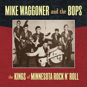 Cover MIKE WAGGONER AND THE BOPS, kings of minnesota rock n roll