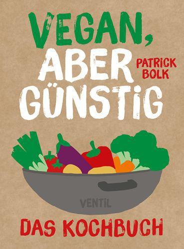 PATRICK BOLK, vegan aber günstig - das kochbuch cover