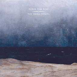 ROBIN TOM RINK, the small hours cover