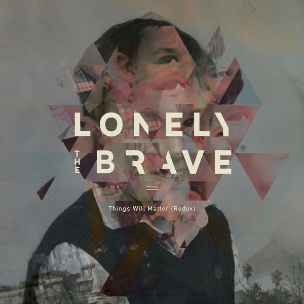 LONELY THE BRAVE, things will matter (redux) cover