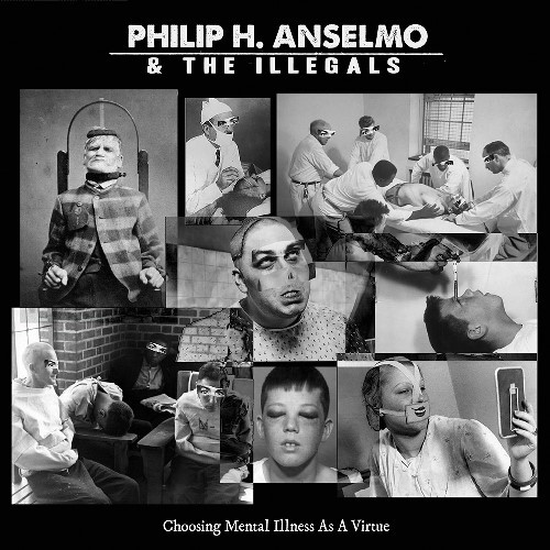 Cover PHILIP H. ANSELMO & THE ILLEGALS, choosing mental illness as a virtue