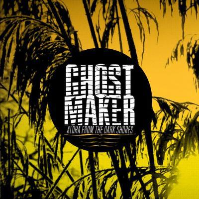 Cover GHOSTMAKER, aloha from the dark shores