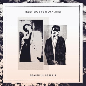 TELEVISION PERSONALITIES, beautiful despair cover