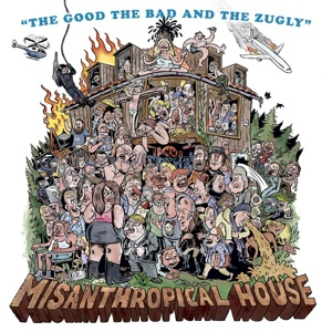 THE GOOD THE BAD AND THE ZUGLY, misanthropical house cover