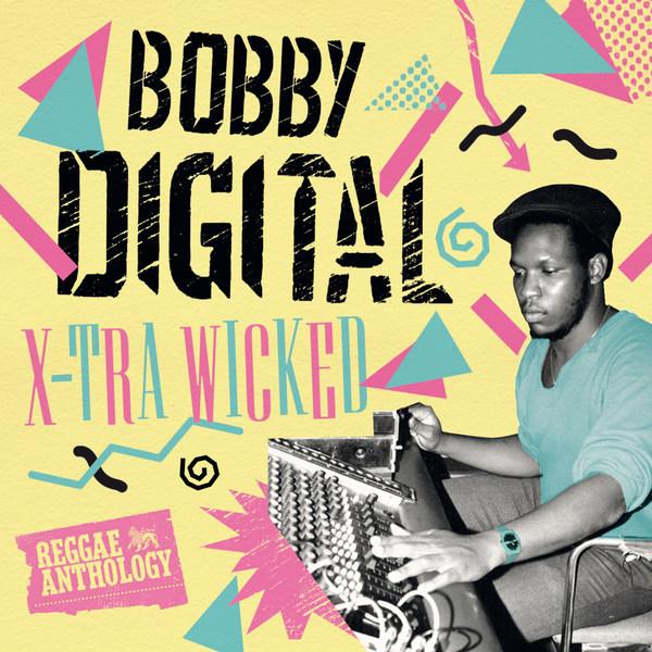 BOBBY DIGITAL, x-tra wicked reggae anthology cover