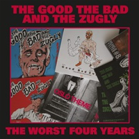 THE GOOD THE BAD AND THE ZUGLY, the worst four years cover
