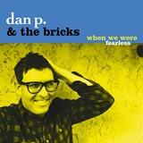DAN P. AND THE BRICKS, when we were fearless cover