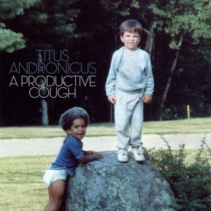 TITUS ANDRONICUS, a productive cough cover