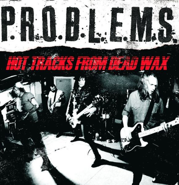Cover P.R.O.B.LE.M.S., hot tracks from dead wax