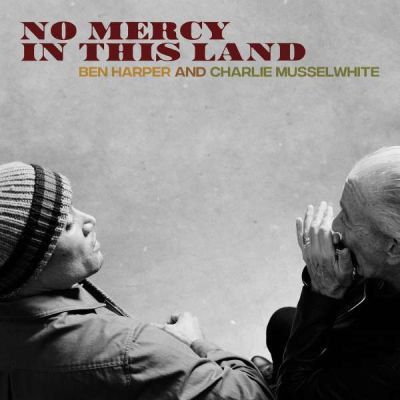 Cover BEN HARPER & CHARLIE MUSSELWHITE, no mercy in this land