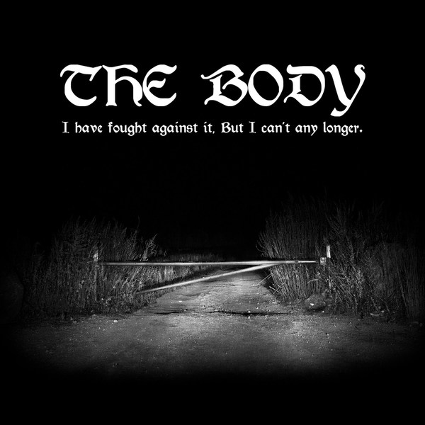 THE BODY, i have fought against it but i can´t any longer cover
