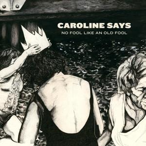 CAROLINE SAYS, no fool like an old fool cover