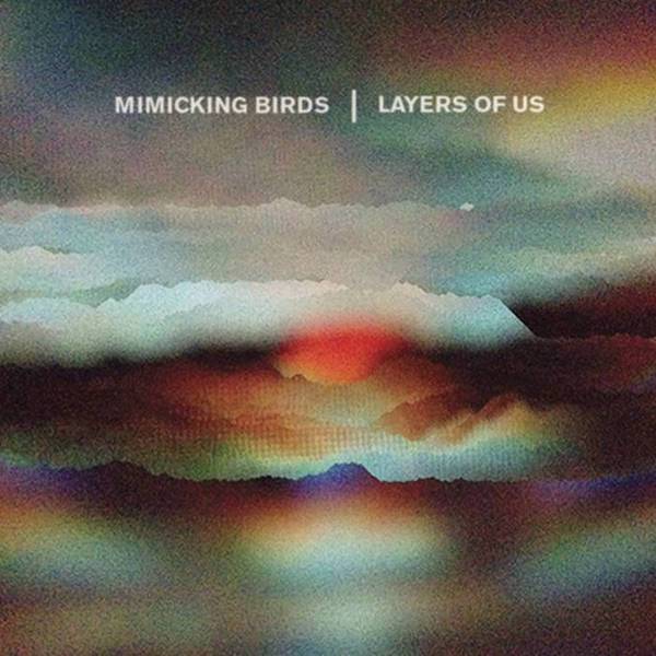 MIMICKING BIRDS, layers of us cover