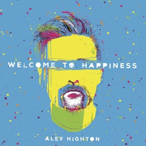 Cover ALEX HIGHTON, welcome to happiness
