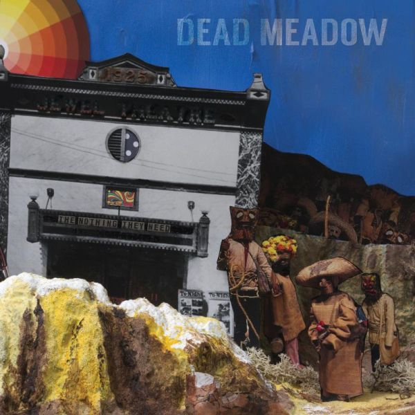 DEAD MEADOW, the nothing they need cover