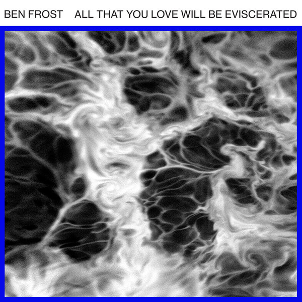 Cover BEN FROST, all that you love will be eviscerated