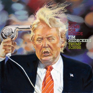 TIM HEIDECKER, too dumb for suicide - trump songs cover