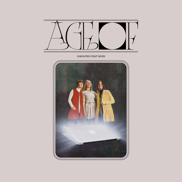 ONEOHTRIX POINT NEVER, age of cover