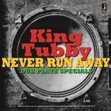 Cover KING TUBBY, never run away - dub plate specials