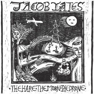 JACOB YATES, the hare. the moon. the drone. cover