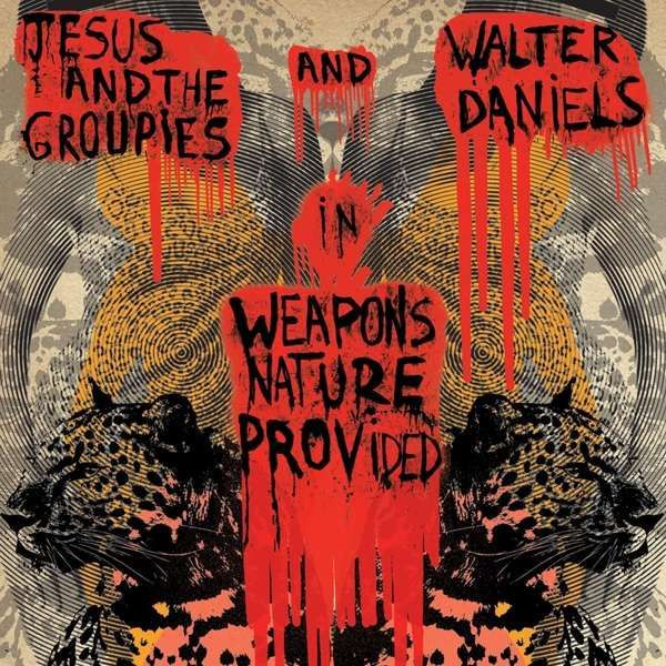 WALTER DANIELS & JESUS AND THE GROUPIES, weapons nature provided cover