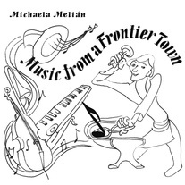 Cover MICHAELA MELIAN, music from a frontier town