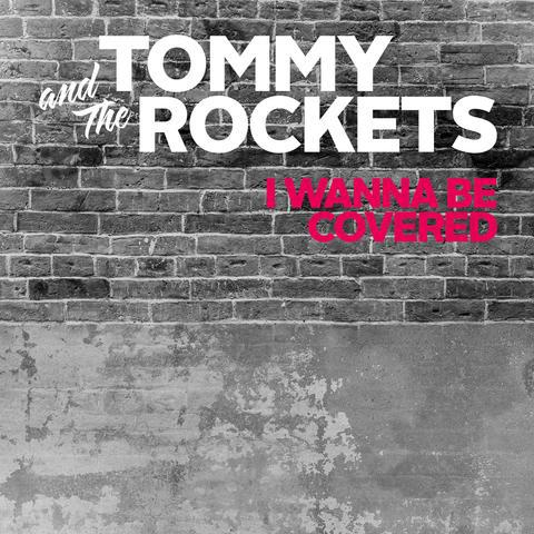 TOMMY AND THE ROCKETS, i wanna be covered cover