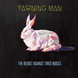 YAWNING MAN, the revolt against tired noises cover