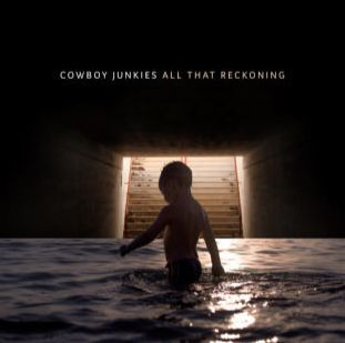COWBOY JUNKIES, all that reckoning cover