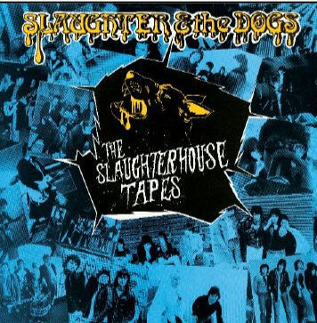 SLAUGHTER & THE DOGS, the slaughterhouse tapes cover