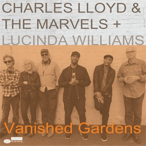 Cover CHARLES LLOYD & THE MARVELS & LUCINDA WILLIAMS, vanished gardens
