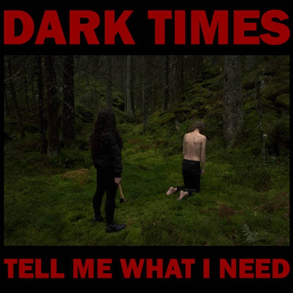 DARK TIMES, tell me what i need cover