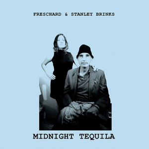 FRESCHARD & STANLEY BRINKS, midnight tequila cover