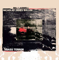 Cover BILL LASWELL / NICHOLAS JAMES BULLEN, bass terror