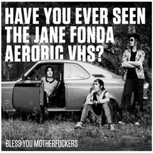 HAVE YOU EVER SEEN THE JANE FONDA AEROBIC VHS?, bless you motherfuckers cover