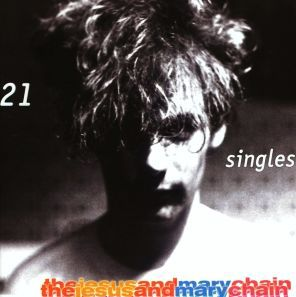 JESUS & MARY CHAIN, 21 singles - 1984 - 1998 cover