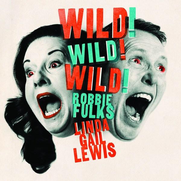 ROBBIE FULKS & LINDA GAIL LEWIS, wild! wild! wild! cover