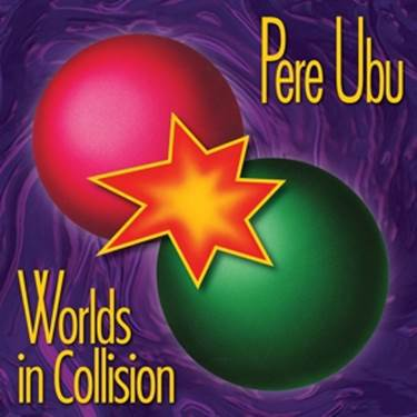 PERE UBU, worlds in collision cover